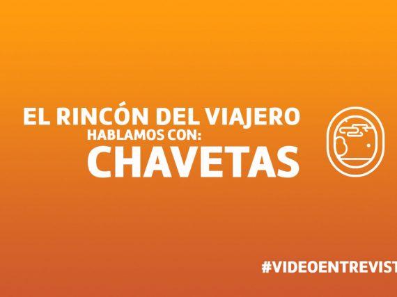 El rincón del viajero: videoentrevista a… ¡Chavetas!